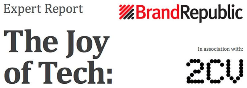 Brand Republic's Expert Report on the Joy of Tech in association with 2CV has just come out. Its main thesis is how the consumer relationship with technology is moving beyond the rational and into the emotional.